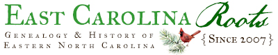 East Carolina Roots – Genealogy & History of Eastern North Carolina (Since 2007)